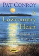 A LOWCOUNTRY HEART : REFLECTIONS ON A WRITING LIFE