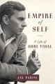 EMPIRE OF SELF : A LIFE OF GORE VIDAL