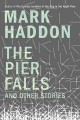 [The pier falls : and other stories<br / >Mark Haddon.]