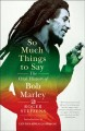 SO MUCH THINGS TO SAY : THE ORAL HISTORY OF BOB MARLEY