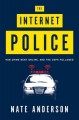 THE INTERNET POLICE : HOW CRIME WENT ONLINE, AND THE COPS FOLLOWED
