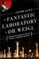 THE FANTASTIC LABORATORY OF DR  WEIGL : HOW TWO BRAVE SCIENTISTS BATTLED TYPHUS AND SABOTAGED THE NAZIS