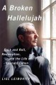A BROKEN HALLELUJAH : ROCK AND ROLL, REDEMPTION, AND THE LIFE OF LEONARD COHEN