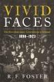 VIVID FACES : THE REVOLUTIONARY GENERATION IN IRELAND, 1890-1923