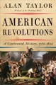 AMERICAN REVOLUTIONS : A CONTINENTAL HISTORY, 1750-1804