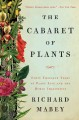 THE CABARET OF PLANTS : FORTY THOUSAND YEARS OF PLANT LIFE AND THE HUMAN IMAGINATION