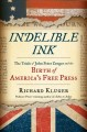 INDELIBLE INK : THE TRIALS OF JOHN PETER ZENGER AND THE BIRTH OF AMERICA