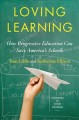LOVING LEARNING : HOW PROGRESSIVE EDUCATION CAN SAVE AMERICA