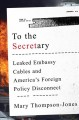 TO THE SECRETARY : LEAKED EMBASSY CABLES AND AMERICA