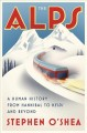 THE ALPS : A HUMAN HISTORY FROM HANNIBAL TO HEIDI AND BEYOND