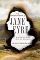 THE SECRET HISTORY OF JANE EYRE : HOW CHARLOTTE BRONTË WROTE HER MASTERPIECE