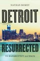 DETROIT RESURRECTED : TO BANKRUPTCY AND BACK