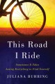 THIS ROAD I RIDE : SOMETIMES IT TAKES LOSING EVERYTHING TO FIND YOURSELF