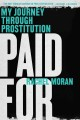 PAID FOR : MY JOURNEY THROUGH PROSTITUTION