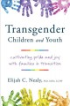 TRANSGENDER CHILDREN AND YOUTH : CULTIVATING PRIDE AND JOY WITH FAMILIES IN TRANSITION