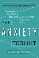 THE ANXIETY TOOLKIT : STRATEGIES FOR FINE-TUNING YOUR MIND AND MOVING PAST YOUR STUCK POINTS