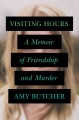 VISITING HOURS : A MEMOIR OF FRIENDSHIP AND MURDER