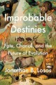 IMPROBABLE DESTINIES : FATE, CHANCE, AND THE FUTURE OF EVOLUTION