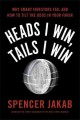 HEADS I WIN, TAILS I WIN : WHY SMART INVESTORS FAIL AND HOW TO TILT THE ODDS IN YOUR FAVOR