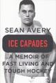 ICE CAPADES : A MEMOIR OF FAST LIVING AND TOUGH HOCKEY