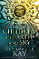 [Children of earth and sky<br / >Guy Gavriel Kay.]