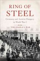 RING OF STEEL : GERMANY AND AUSTRIA-HUNGARY IN WORLD WAR I [THE PEOPLE