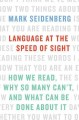 LANGUAGE AT THE SPEED OF SIGHT : HOW WE READ, WHY SO MANY CAN