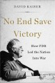 NO END SAVE VICTORY : HOW FDR LED THE NATION INTO WAR