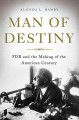 MAN OF DESTINY : FDR AND THE MAKING OF THE AMERICAN CENTURY