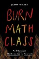 BURN MATH CLASS : AND REINVENT MATHEMATICS FOR YOURSELF