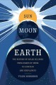 SUN, MOON, EARTH : THE HISTORY OF SOLAR ECLIPSES, FROM OMENS OF DOOM TO EINSTEIN AND EXOPLANETS