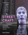 STREET CRAFT : GUERRILLA GARDENING, YARNBOMBING, LIGHT GRAFFITI, STREET SCULPTURE, AND MORE