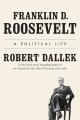 FRANKLIN D  ROOSEVELT : A POLITICAL LIFE