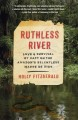 RUTHLESS RIVER : LOVE AND SURVIVAL BY RAFT ON THE AMAZON