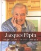 JACQUES PEPIN : HEART & SOUL IN THE KITCHEN