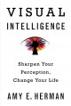 VISUAL INTELLIGENCE : SHARPEN YOUR PERCEPTION, CHANGE YOUR LIFE