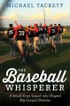 THE BASEBALL WHISPERER : A SMALL-TOWN COACH WHO SHAPED BIG LEAGUE DREAMS
