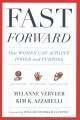 FAST FORWARD : HOW WOMEN CAN ACHIEVE POWER AND PURPOSE