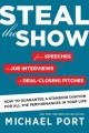 STEAL THE SHOW : FROM SPEECHES TO JOB INTERVIEWS TO DEAL-CLOSING PITCHES, HOW TO GUARANTEE A STANDING OVATION FOR ALL THE PERFORMANCES IN YOUR LIFE  CMICHAEL PORT