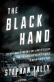 THE BLACK HAND : THE EPIC WAR BETWEEN A BRILLIANT DETECTIVE AND THE DEADLIEST SECRET SOCIETY IN AMERICAN HISTORY