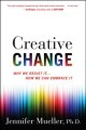CREATIVE CHANGE : WHY WE RESIST IT    HOW WE CAN EMBRACE IT