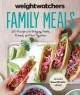 WEIGHT WATCHERS FAMILY MEALS : 250 RECIPES FOR BRINGING FAMILY, FRIENDS, AND FOOD TOGETHER