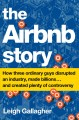 THE AIRBNB STORY : HOW THREE ORDINARY GUYS DISRUPTED AN INDUSTRY, MADE BILLIONS   AND CREATED PLENTY OF CONTROVERSY