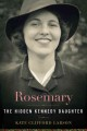 ROSEMARY : THE HIDDEN KENNEDY DAUGHTER