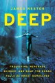 DEEP : FREEDIVING, RENEGADE SCIENCE, AND WHAT THE OCEAN TELLS US ABOUT OURSELVES