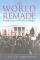 THE WORLD REMADE : AMERICA IN WORLD WAR I