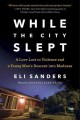 WHILE THE CITY SLEPT : A LOVE LOST TO VIOLENCE AND A YOUNG MAN