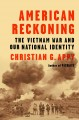 AMERICAN RECKONING : THE VIETNAM WAR AND OUR NATIONAL IDENTITY