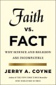 FAITH VERSUS FACT : WHY SCIENCE AND RELIGION ARE INCOMPATIBLE