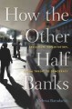 HOW THE OTHER HALF BANKS : EXCLUSION, EXPLOITATION, AND THE THREAT TO DEMOCRACY